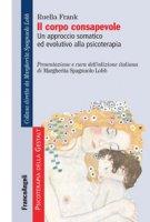 Il corpo consapevole. Un approccio somatico ed evolutivo alla psicoterapia - Frank Ruella