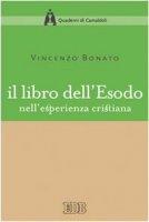 Il libro dell'Esodo nell'esperienza cristiana - Bonato Vincenzo