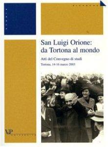 Copertina di 'San Luigi Orione: da Tortona al mondo. Atti del Convegno di studi (Tortona, 14-16 marzo 2003)'