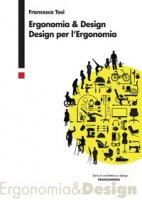Ergonomia & design. Design per l'ergonomia - Tosi Francesca