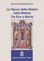 La figura della Madre nella Bibbia: Da Eva a Maria - Bernardo G. Boschi