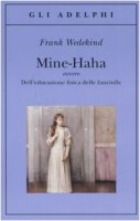 Mine-Haha ovvero Dell'educazione fisica delle fanciulle - Wedekind Frank