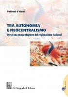 Tra autonomia e neocentralismo - Antonio D'Atena