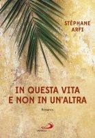 In questa vita e non in un'altra - Stephane Arfi