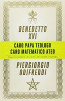 Caro papa teologo, caro matematico ateo - Piergiorgio Odifreddi, Benedetto XVI (Joseph Ratzinger)