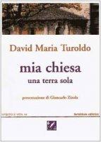 Mia Chiesa. Una terra sola - Turoldo David M.