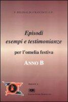 Anno B. Episodi, esempi e testimonianze per l'omelia festiva - Frascisco Reginaldo