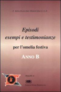 Copertina di 'Anno B. Episodi, esempi e testimonianze per l'omelia festiva'