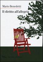 Il diritto all'allegria - Benedetti Mario