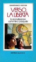 Verso la libertà - Venturi Gianfranco