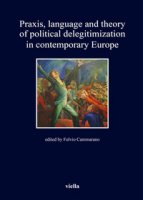 Praxis, language and theory of political delegitimization in contemporary Europe