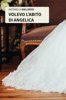 Volevo l'abito di Angelica - Ballerini Antonella