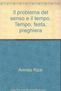 Copertina di 'Il problema del senso e il tempo. Tempo, festa, preghiera'