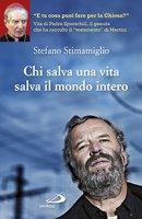 Chi salva una vita salva il mondo intero - Stefano Stimamiglio