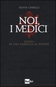Copertina di 'Noi, i Medici. Ascesa di una famiglia al potere'