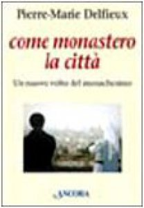 Copertina di 'Come monastero la città. Un nuovo volto del monachesimo'