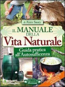Copertina di 'Il manuale della vita naturale. Guida pratica all'autosufficienza'