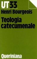 Teologia catecumenale. A proposito della «Nuova» evangelizzazione - Bourgeois Henri