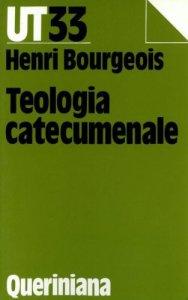 Copertina di 'Teologia catecumenale. A proposito della «Nuova» evangelizzazione'