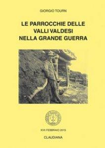 Copertina di 'Le parrocchie delle Valli valdesi nella grande guerra'