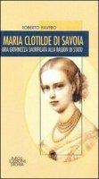Maria Clotilde di Savoia. Una giovinezza sacrificata alla ragion di Stato - Favero Roberto