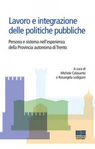 Copertina di 'Lavoro e integrazione delle politiche pubbliche. Persona e sistema nell'esperienza della Provincia autonoma di Trento'