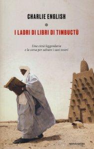 Copertina di 'I ladri di libri di Timbuctu. Una città leggendaria e la corsa per salvare i suoi tesori'