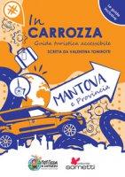 In carrozza. Guida turistica accessibile. Mantova e provincia - Tomirotti Valentina