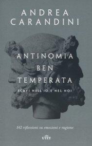 Copertina di 'Antinomia ben temperata. Scavi nell'io e nel noi. 142 riflessioni su emozioni e ragione. Con ebook'