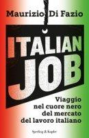 Italian job. Viaggio nel cuore nero del mercato del lavoro italiano - Di Fazio Maurizio