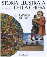 Storia illustrata della Chiesa. Le grandi sfide - Bedouelle Guy