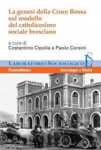 Copertina di 'La genesi della Croce Rossa sul modello del cattolicesimo sociale bresciano'