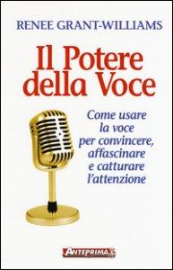 Copertina di 'Il potere della voce. Come usare la voce per convincere, affascinare e catturare l'attenzione'