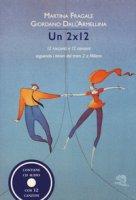 Un 2x12. 12 racconti e 12 canzoni seguendo i binari del tram 2 a Milano. Con CD-Audio - Fragale Martina, Dall'Armellina Giordano