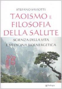 Copertina di 'Taoismo e filosofia della salute. Scienza della vita e medicina bioenergetica'