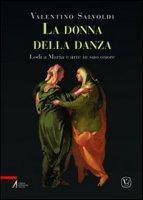 La donna della danza. Lodi a Maria e arte in suo onore - Salvoldi Valentino