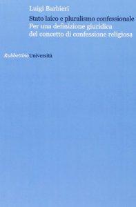 Copertina di 'Stato laico e pluralismo confessionale. Per una definizione giuridica del concetto di confessione'