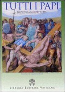 Copertina di 'Tutti i papi da San Pietro a Benedetto XVI'