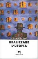Realizzare l'utopia - Ciavarelli Giancarlo