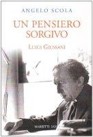 Un pensiero sorgivo. Sugli scritti di Luigi Giussani - Scola Angelo
