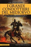 I grandi condottieri del Medioevo - Staffa Giuseppe