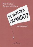 Se non ora quando? Da «Di nuovo» a «Libere» - Cavallari Rita, Robiony Simonetta