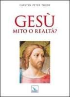 Gesù mito o realtà? - Thiede Carsten P.