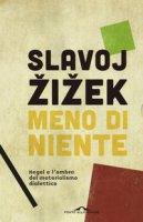 Meno di niente. Hegel e l'ombra del materialismo dialettico. Vol. 1-2 - Zizek Slavoj