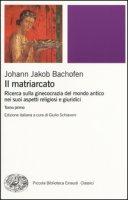 Il matriarcato. Ricerca sulla ginecocrazia nel mondo antico nei suoi aspetti religiosi e giuridici - Bachofen Johann J.