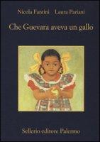 Che Guevara aveva un gallo - Fantini Nicola, Pariani Laura