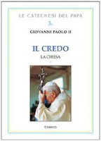 Credo. La Chiesa - Giovanni Paolo II