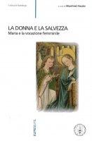 La donna e la salvezza. Maria e la vocazione femminile - Manfred Hauke