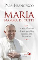 Maria mamma di tutti - Papa Francesco