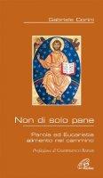 Non di solo pane. Parola ed Eucaristia alimento nel cammino - Corini Gabriele